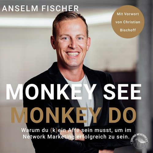 Hoerbuch Monkey see - Monkey do - Warum du (k)ein Affe sein musst, um im Network Marketing erfolgreich zu sein (Ungekürzt) - Anselm Fischer - Sebastian Pappenberger