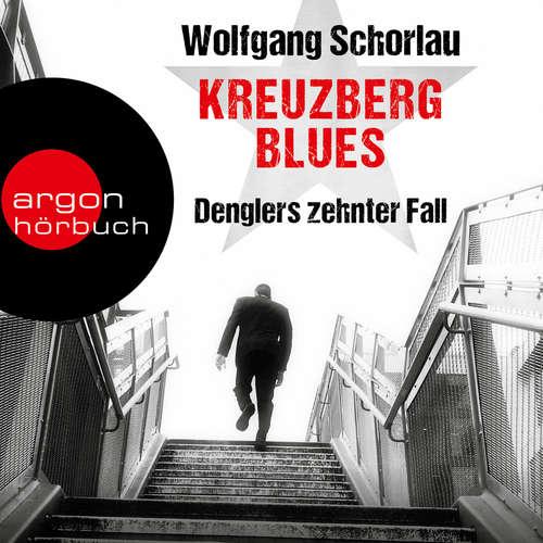Hoerbuch Kreuzberg Blues - Denglers zehnter Fall - Dengler ermittelt, Band 10 - Wolfgang Schorlau - Frank Arnold