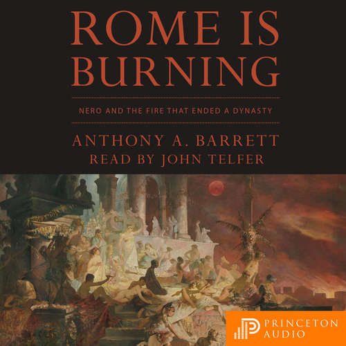 Audiobook Rome Is Burning - Nero and the Fire That Ended a Dynasty - Anthony A. Barrett -