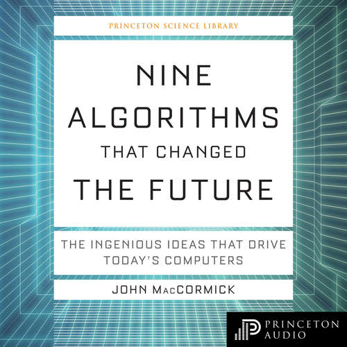 Audiobook Nine Algorithms That Changed the Future - The Ingenious Ideas That Drive Today's Computers - Princeton Science Library - John MacCormick - Quentin Cooper