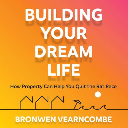 Audiobook Building Your Dream Life (Abridged) - Bronwen Vearncombe - Bronwen Vearncombe