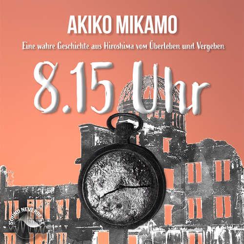 Hoerbuch 8.15 Uhr - Die wahre Geschichte aus Hiroshima vom Überleben und Vergeben - Akiko Mikamo - René Dumont