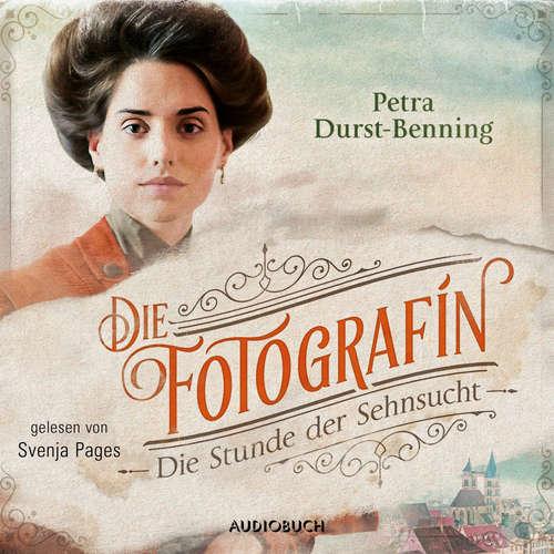 Hoerbuch Die Stunde der Sehnsucht - Fotografinnen-Saga, Band 4 - Petra Durst-Benning - Svenja Pages