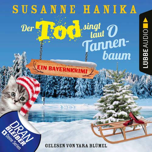 Hoerbuch Der Tod singt laut O Tannenbaum - Ein Bayernkrimi - Sofia und die Hirschgrund-Morde, Teil 11 - Susanne Hanika - Yara Blümel