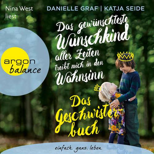 Hoerbuch Das gewünschteste Wunschkind aller Zeiten treibt mich in den Wahnsinn - Das Geschwisterbuch - Danielle Graf - Nina West
