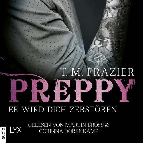 Hoerbuch Preppy - Er wird dich zerstören - King-Reihe, Band 6 - T. M. Frazier - Martin Bross