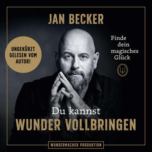 Hoerbuch Du kannst Wunder vollbringen - Finde dein magisches Glück - Jan Becker - Jan Becker