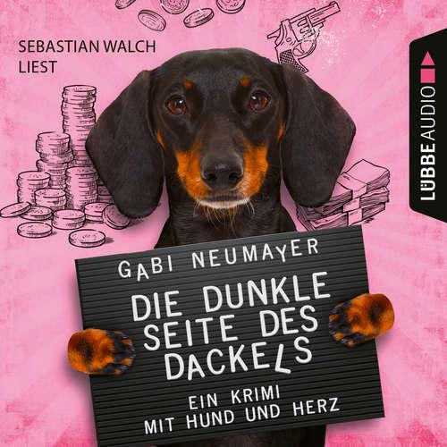 Hoerbuch Die dunkle Seite des Dackels - Ein Krimi mit Hund und Herz - Gabi Neumayer - Sebastian Walch