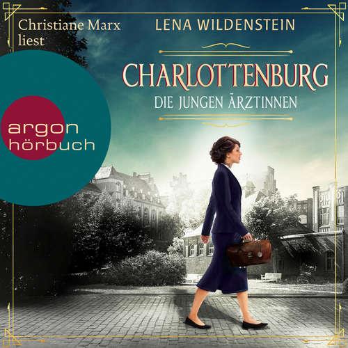 Hoerbuch Charlottenburg - Die jungen Ärztinnen - Lena Wildenstein - Christiane Marx