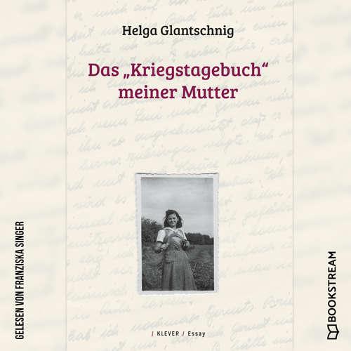 """Hoerbuch Das """"Kriegstagebuch"""" meiner Mutter - Helga Glantschnig - Franziska Singer"""