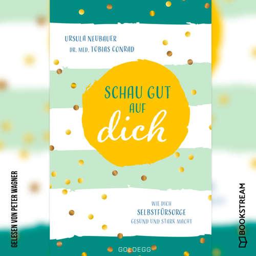 Hoerbuch Schau gut auf dich - Wie dich Selbstfürsorge gesund und stark macht - Ursula Neubauer - Peter Wagner