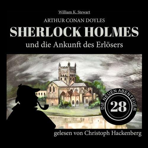 Hoerbuch Sherlock Holmes und die Ankunft des Erlösers - Die neuen Abenteuer, Folge 28 - Arthur Conan Doyle - Christoph Hackenberg