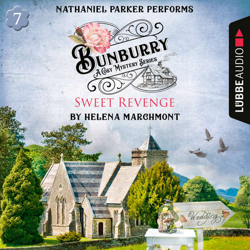 Audiobook Bunburry - Sweet Revenge - A Cosy Mystery Series, Episode 7 - Helena Marchmont - Nathaniel Parker