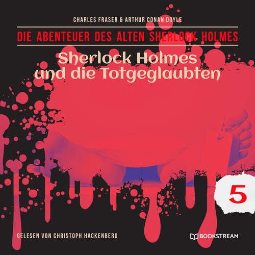 Hoerbuch Sherlock Holmes und die Totgeglaubten - Die Abenteuer des alten Sherlock Holmes, Folge 5 - Arthur Conan Doyle - Christoph Hackenberg