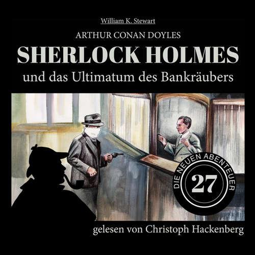 Hoerbuch Sherlock Holmes und das Ultimatum des Bankräubers - Die neuen Abenteuer, Folge 27 - Arthur Conan Doyle - Christoph Hackenberg