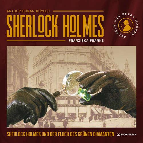 Hoerbuch Sherlock Holmes und der Fluch des grünen Diamanten - Arthur Conan Doyle - Peter Wagner