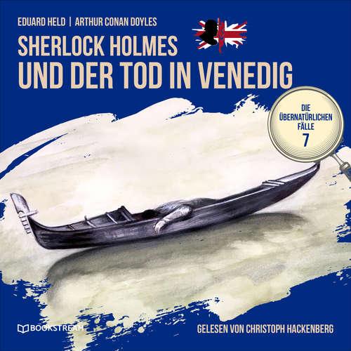 Hoerbuch Sherlock Holmes und der Tod in Venedig - Die übernatürlichen Fälle, Folge 7 - Arthur Conan Doyle - Christoph Hackenberg