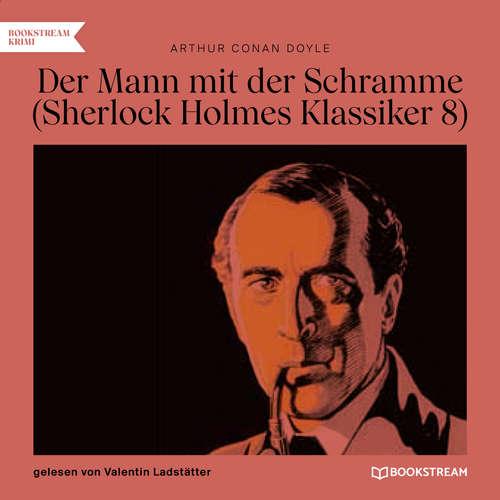 Hoerbuch Der Mann mit der Schramme - Sherlock Holmes Klassiker, Folge 8 - Arthur Conan Doyle - Valentin Ladstätter