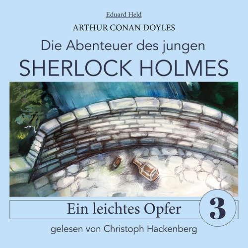 Hoerbuch Sherlock Holmes: Ein leichtes Opfer - Die Abenteuer des jungen Sherlock Holmes, Folge 3 - Arthur Conan Doyle - Christoph Hackenberg