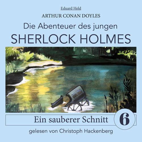 Hoerbuch Sherlock Holmes: Ein sauberer Schnitt - Die Abenteuer des jungen Sherlock Holmes, Folge 6 - Arthur Conan Doyle - Christoph Hackenberg