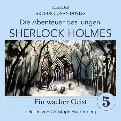 Hoerbuch Sherlock Holmes: Ein wacher Geist - Die Abenteuer des jungen Sherlock Holmes, Folge 5 - Arthur Conan Doyle - Christoph Hackenberg