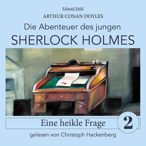 Hoerbuch Sherlock Holmes: Eine heikle Frage - Die Abenteuer des jungen Sherlock Holmes, Folge 2 - Arthur Conan Doyle - Christoph Hackenberg