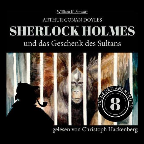 Hoerbuch Sherlock Holmes und das Geschenk des Sultans - Die neuen Abenteuer, Folge 8 - Arthur Conan Doyle - Christoph Hackenberg