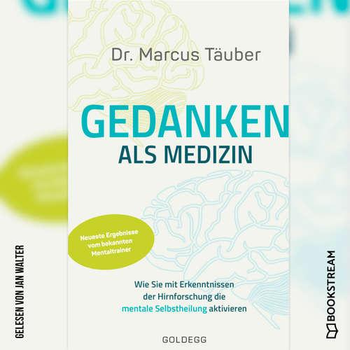 Hoerbuch Gedanken als Medizin - Wie Sie mit Erkenntnissen der Hirnforschung die mentale Selbstheilung aktivieren - Marcus Täuber - Jan Walter