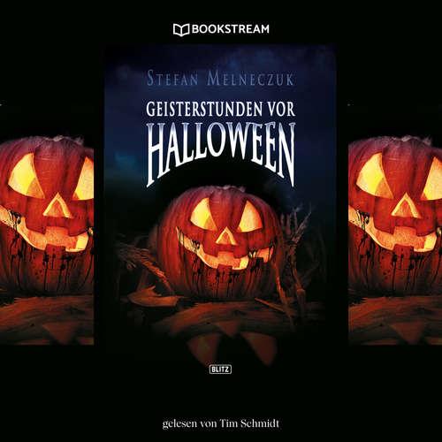 Hoerbuch Geisterstunden vor Halloween - Stefan Melneczuk - Tim Schmidt