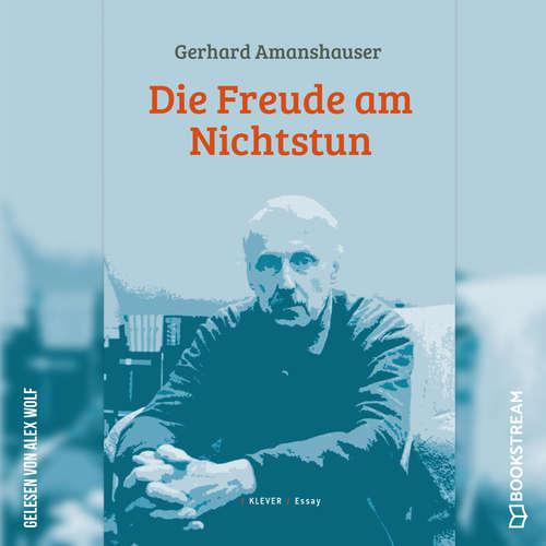 Hoerbuch Die Freude am Nichtstun - Gerhard Amanshauser - Alex Wolf