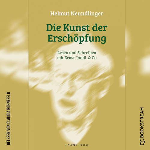 Hoerbuch Die Kunst der Erschöpfung - Lesen und Schreiben mit Ernst Jandl & Co - Helmut Neundlinger - Claudia Rohnefeld
