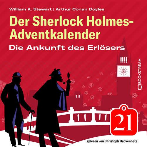 Hoerbuch Die Ankunft des Erlösers - Der Sherlock Holmes-Adventkalender, Folge 21 - Arthur Conan Doyle - Christoph Hackenberg