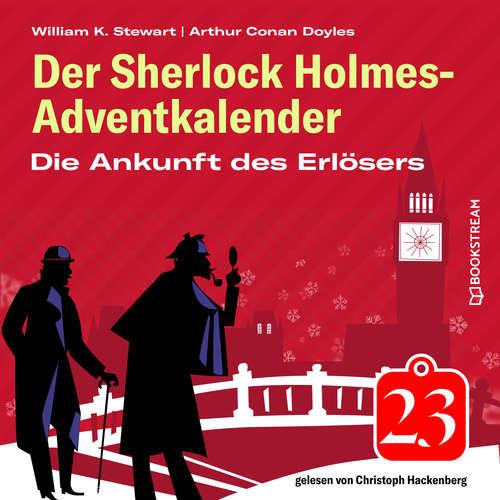 Hoerbuch Die Ankunft des Erlösers - Der Sherlock Holmes-Adventkalender, Folge 23 - Arthur Conan Doyle - Christoph Hackenberg