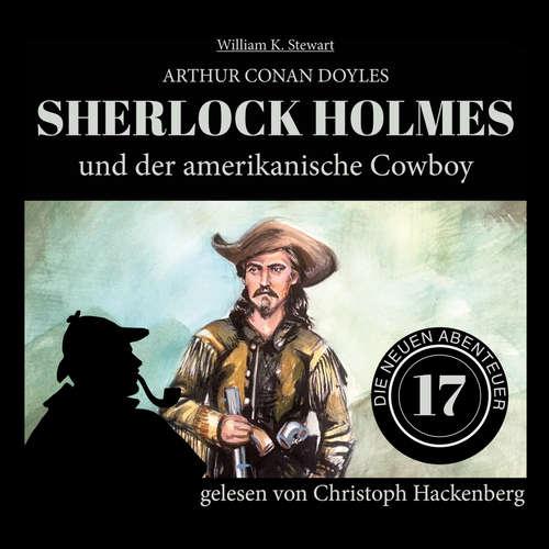 Hoerbuch Sherlock Holmes und der amerikanische Cowboy - Die neuen Abenteuer, Folge 17 - Arthur Conan Doyle - Christoph Hackenberg