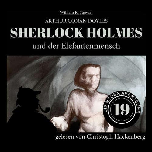 Hoerbuch Sherlock Holmes und der Elefantenmensch - Die neuen Abenteuer, Folge 19 - Arthur Conan Doyle - Christoph Hackenberg