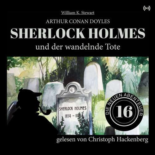 Hoerbuch Sherlock Holmes und der wandelnde Tote - Die neuen Abenteuer, Folge 16 - Arthur Conan Doyle - Christoph Hackenberg