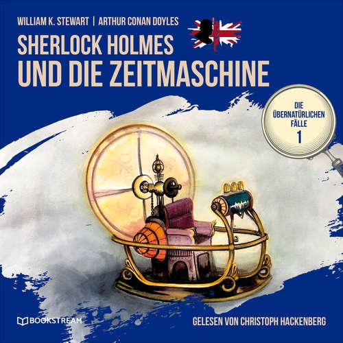 Hoerbuch Sherlock Holmes und die Zeitmaschine - Die übernatürlichen Fälle, Folge 1 - Arthur Conan Doyle - Christoph Hackenberg