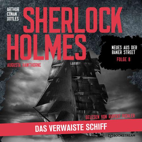 Hoerbuch Sherlock Holmes: Das verwaiste Schiff - Neues aus der Baker Street, Folge 8 - Arthur Conan Doyle - Rupert Pichler