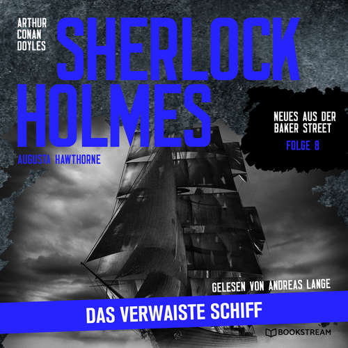 Hoerbuch Sherlock Holmes: Das verwaiste Schiff - Neues aus der Baker Street, Folge 8 - Arthur Conan Doyle - Andreas Lange
