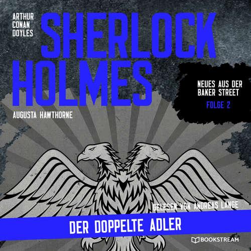 Hoerbuch Sherlock Holmes: Der doppelte Adler - Neues aus der Baker Street, Folge 2 - Arthur Conan Doyle - Andreas Lange