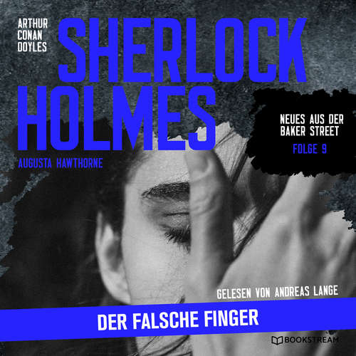 Hoerbuch Sherlock Holmes: Der falsche Finger - Neues aus der Baker Street, Folge 9 - Arthur Conan Doyle - Andreas Lange
