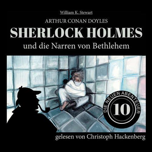 Hoerbuch Sherlock Holmes und die Narren von Bethlehem - Die neuen Abenteuer, Folge 10 - Arthur Conan Doyle - Christoph Hackenberg