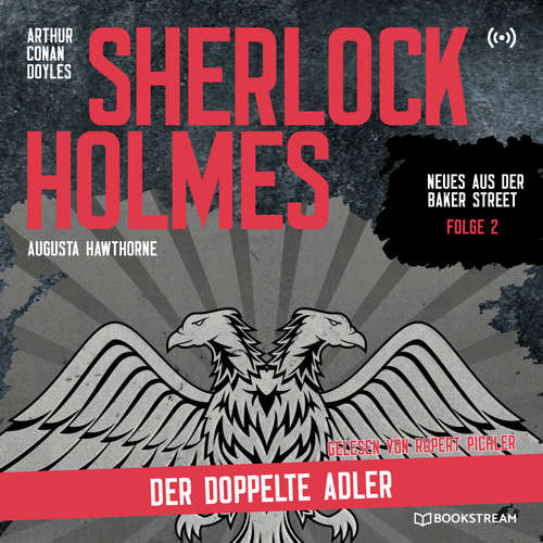 Hoerbuch Sherlock Holmes: Der doppelte Adler - Neues aus der Baker Street, Folge 2 - Arthur Conan Doyle - Rupert Pichler