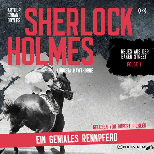 Hoerbuch Sherlock Holmes: Ein geniales Rennpferd - Neues aus der Baker Street, Folge 1 - Arthur Conan Doyle - Rupert Pichler