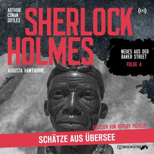 Hoerbuch Sherlock Holmes: Schätze aus Übersee - Neues aus der Baker Street, Folge 4 - Arthur Conan Doyle - Rupert Pichler