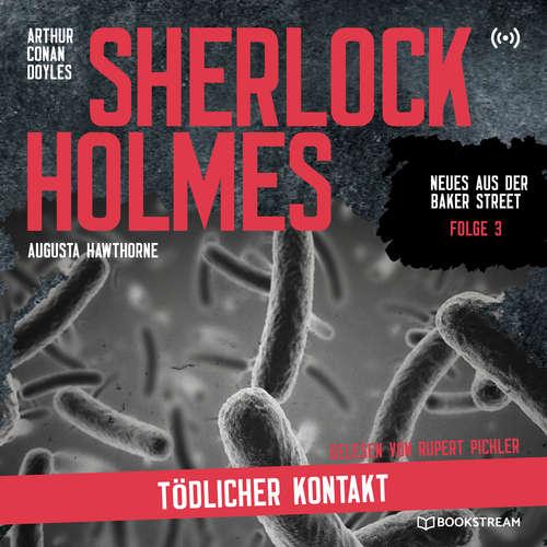 Hoerbuch Sherlock Holmes: Tödlicher Kontakt - Neues aus der Baker Street, Folge 3 - Arthur Conan Doyle - Rupert Pichler