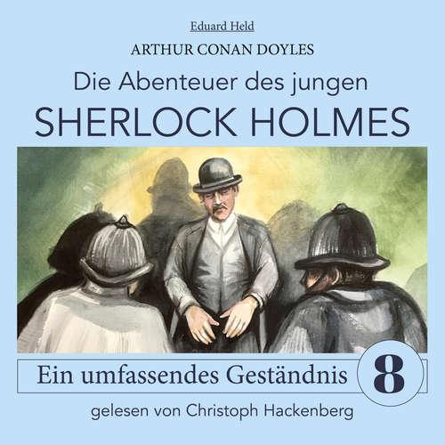Hoerbuch Sherlock Holmes: Ein umfassendes Geständnis - Die Abenteuer des jungen Sherlock Holmes, Folge 8 - Arthur Conan Doyle - Christoph Hackenberg