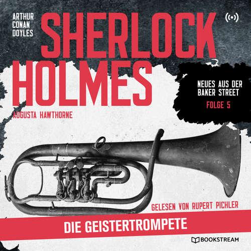 Hoerbuch Sherlock Holmes: Die Geistertrompete - Neues aus der Baker Street, Folge 5 - Arthur Conan Doyle - Rupert Pichler