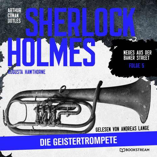 Hoerbuch Sherlock Holmes: Die Geistertrompete - Neues aus der Baker Street, Folge 5 - Arthur Conan Doyle - Andreas Lange