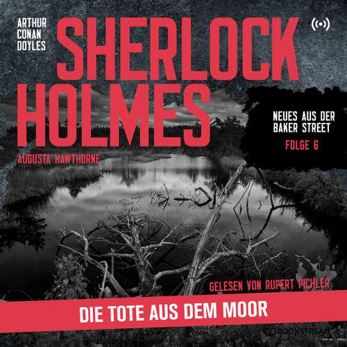 Hoerbuch Sherlock Holmes: Die Tote aus dem Moor - Neues aus der Baker Street, Folge 6 - Arthur Conan Doyle - Rupert Pichler